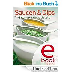Saucen & Dips: Unsere 100 besten Rezepte in einem Kochbuch