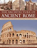 img - for The Architecture of Ancient Rome: An illustrated guide to the glorious classical heritage of the Roman Empire book / textbook / text book