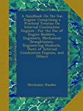 img - for A Handbook On the Gas Engine: Comprising a Practical Treatise On Internal Combustion Engines : For the Use of Engine Builders, Engineers, Mechanical ... of Internal Combustion Engines, and Others book / textbook / text book