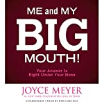Me and My Big Mouth!: Your Answer Is Right Under Your Nose   Joyce Meyer