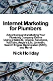 Internet Marketing for Plumbers: Advertising and Marketing Your Plumbing Company Online Using a Website Google Facebook YouTube Angie