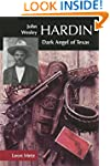John Wesley Hardin: Dark Angel of Texas