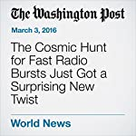 The Cosmic Hunt for Fast Radio Bursts Just Got a Surprising New Twist | Rachel Feltman