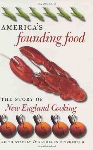 America's Founding Food: The Story of New England Cooking 1st (first) Edition by Stavely, Keith, Fitzgerald, Kathleen [2003]