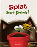 """Afficher """"Splat le chat Splat adore jardiner !"""""""