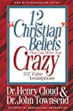 "12 ""Christian"" Beliefs That Can Drive You Crazy: Relief from False Assumptions (0310494915) by Cloud, Henry"