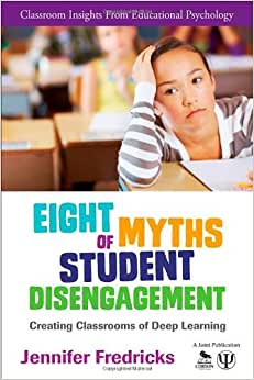 Eight Myths Of Student Disengagement: Creating Classrooms Of Deep Learning (Classroom Insights From Educational Psychology)