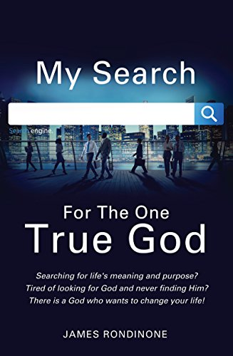 Thought provoking, personal account of one man's quest to find God:  My Search For The One True God: Searching for life's meaning and purpose by James Rondinone