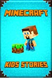 Minecraft Kids Stories Book: A Collection of Marvelous Minecraft Short Stories for Children: Amusing Minecraft Stories for Kids from Famous Children Authors. A Treasure for All Little Minecrafters!