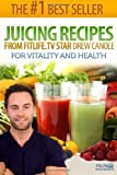 By Drew Canole Juicing Recipes From Fitlife.TV Star Drew Canole For Vitality and Health
