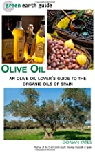 Olive Oil An Olive Oil Lover39s Guide to the Organic Oils of Spain Green Earth Guide