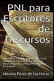 PNL para Escritores de Discursos: Aprende a escribir grandes discursos usando técnicas de Programación Neurolingüística e Inteligencia Emocional (PNL para Profesionales) (Volume 1) (Spanish Edition)