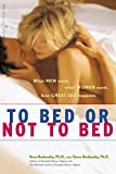 img - for To Bed or Not To Bed: What Men Want, What Women Want, How Great Sex Happens by Bodansky, Vera, Bodansky, Steve (2006) Paperback book / textbook / text book