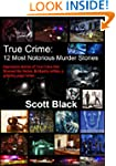 True Crime: 12 Most Notorious Murder...