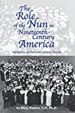 The Role of the Nun in Nineteenth-Century America: Variations on the International Theme