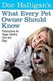 Doc Halligan's What Every Pet Owner Should Know: Prescriptions for Happy, Healthy Cats and Dogs
