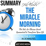 Summary: Hal Elrod's The Miracle Morning: The Not-So-Obvious Secret Guaranteed to Transform Your Life (Before 8AM) |  Ant Hive Media