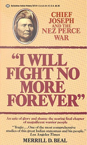 I Will Fight No More Forever: Chief Joseph and the Nez Perce War, Beal, Merrill D.