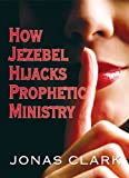 img - for How Jezebel Hijack's Prophetic Ministry book / textbook / text book