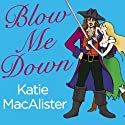 Blow Me Down (       UNABRIDGED) by Katie MacAlister Narrated by Tanya Eby