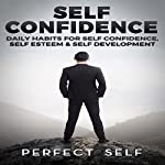 Self Confidence: Daily Habits for Self Confidence, Self Esteem & Self Development |  Perfect Self