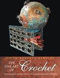 The Fine Art of Crochet: Innovative Works From Twenty Contemporary Artists