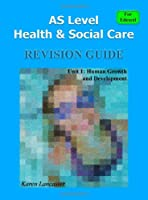 As Level Health & Social Care (for Edexcel) Revision Guide for Unit 1: Human Growth and Development