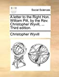 img - for A letter to the Right Hon. William Pitt, by the Rev. Christopher Wyvill, ... Third edition. book / textbook / text book