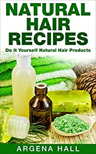 Natural Hair Recipes: Do It Yourself Natural Hair Products (natural hair recipes, natural hair care)