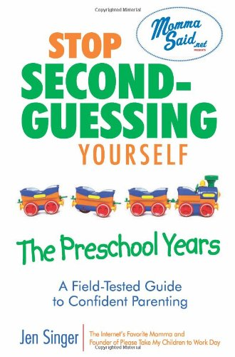 Stop Second-Guessing Yourself--The Preschool Years: A Field-Tested Guide To Confident Parenting (Momma Said) front-425874