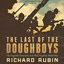 The Last of the Doughboys: The Forgotten Generation and Their Forgotten World War (       UNABRIDGED) by Richard Rubin Narrated by Grover Gardner