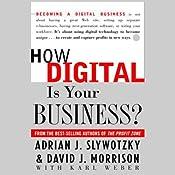 How Digital Is Your Business?   [David J. Morrison, Karl Weber, Adrian J. Slywotzky]