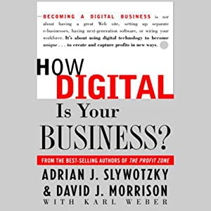 How Digital Is Your Business? | [David J. Morrison, Karl Weber, Adrian J. Slywotzky]