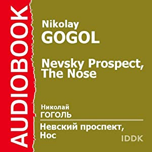 Nevsky Prospect and The Nose [Russian Edition] (       ABRIDGED) by Nikolai Gogol Narrated by Piotr Korshunkov