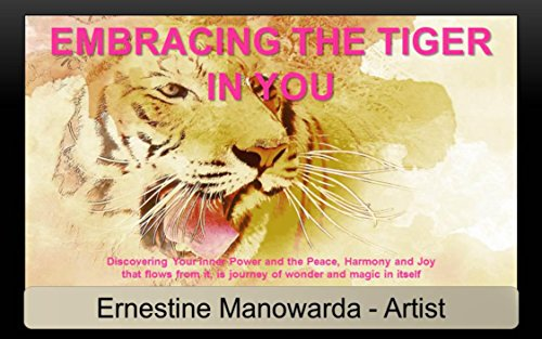 Ernestine Manowarda - Embracing The Tiger In You: Tiger book, image rich; an expression of the tiger spirit, which dwells in us. (English Edition)