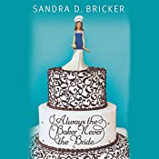 Always the Baker, Never the Bride | Sandra D. Bricker