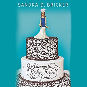 Always the Baker, Never the Bride Audiobook