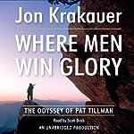 Where Men Win Glory: The Odyssey of Pat Tillman   Jon Krakauer