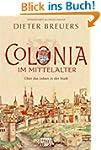 Colonia im Mittelalter: �ber das Lebe...