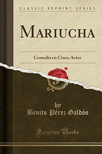 Mariucha Comedia en Cinco Actos (Classic Reprint)  [Galdós, Benito Pérez] (Tapa Blanda)