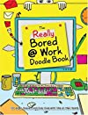 The Still Bored @ Work Doodle Book: For Eager Beavers and Busy Bees with Time on Their Hands