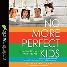 No More Perfect Kids: Love Your Kids for Who They Are Audiobook by Jill Savage, Kathy Koch Narrated by Sarah Zimmerman