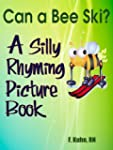 CAN A BEE SKI? A Silly Rhyming Pictur...
