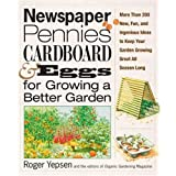 Newspaper, Pennies, Cardboard, and Eggs--For Growing a Better Garden: More than 400 New, Fun, and Ingenious Ideas to Keep Your Garden Growing Great All Season Long ~ Roger B. Yepsen