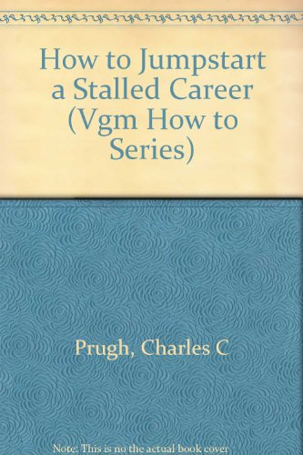 How to Jumpstart a Stalled Career (VGM HOW TO SERIES), Prugh, Charles C.