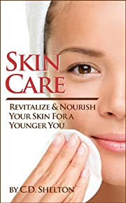 Skin Care: Revitalize & Nourish Your Skin For a Younger You