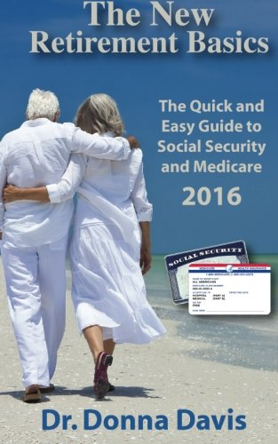 The New Retirement Basics: The Quick and Easy Guide to Social Security and Medicare 2016 PDF