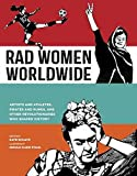 Rad Women Worldwide: Artists and Athletes, Pirates and Punks, and Other Revolutionaries Who Shape…