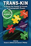 Trans-Kin: A Guide for Family and Friends of Transgender People (Volume 1)