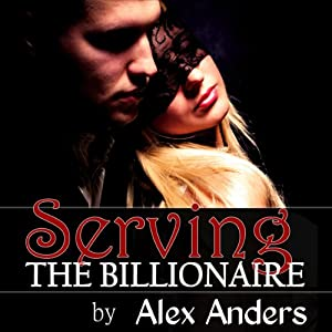 Serving the Billionaire | [Alex Anders]